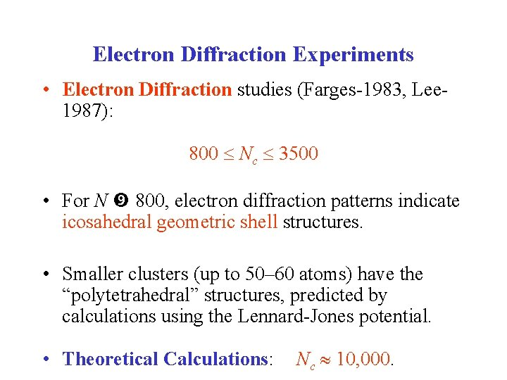 Electron Diffraction Experiments • Electron Diffraction studies (Farges-1983, Lee 1987): 800 Nc 3500 •