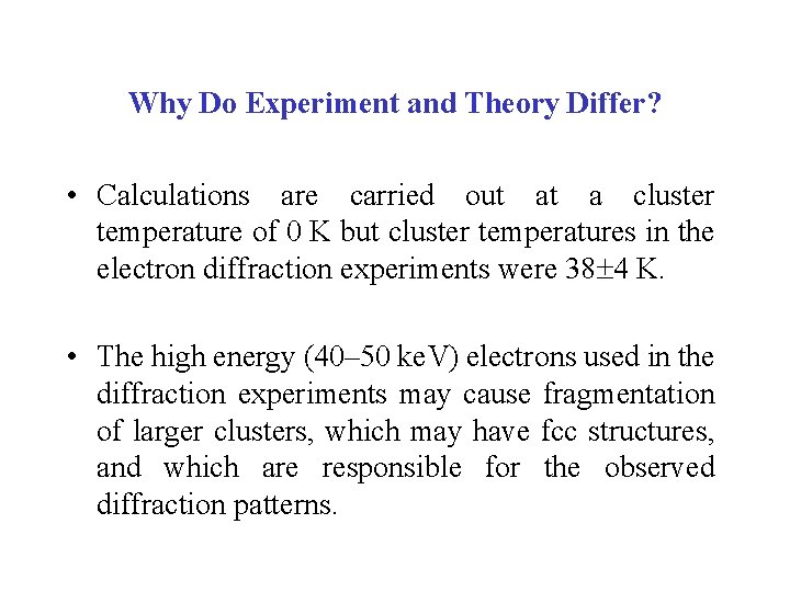 Why Do Experiment and Theory Differ? • Calculations are carried out at a cluster