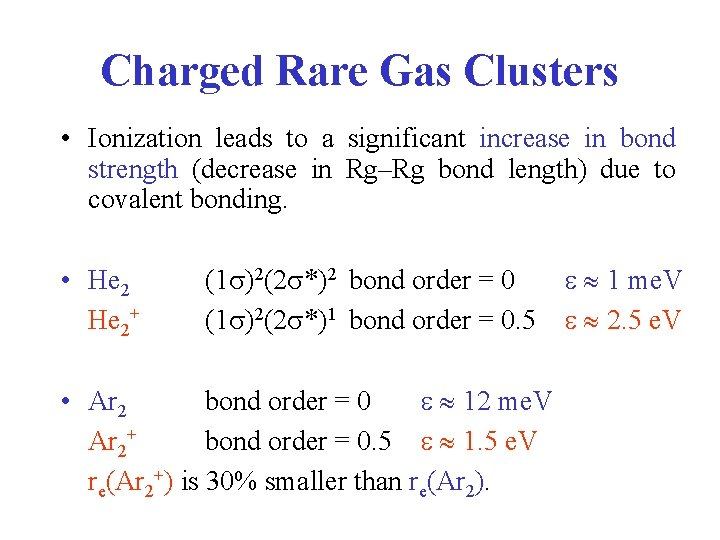 Charged Rare Gas Clusters • Ionization leads to a significant increase in bond strength