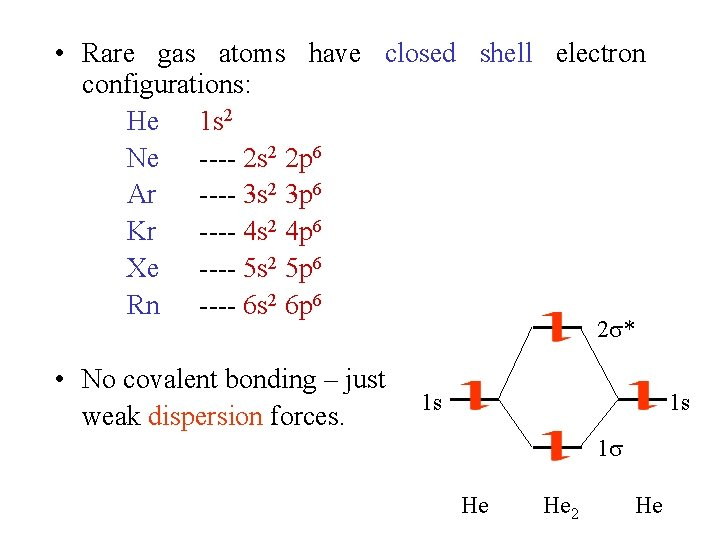 • Rare gas atoms have closed shell electron configurations: He 1 s 2