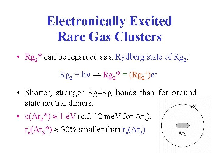 Electronically Excited Rare Gas Clusters • Rg 2* can be regarded as a Rydberg