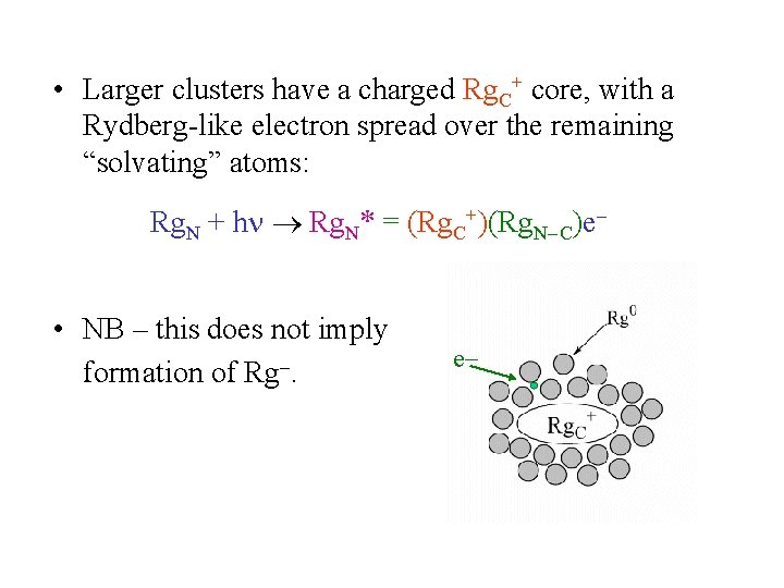 • Larger clusters have a charged Rg. C+ core, with a Rydberg-like electron