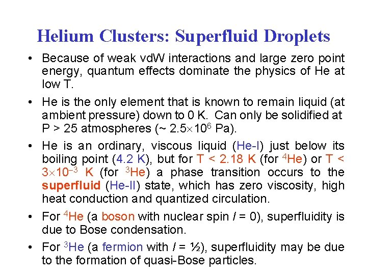 Helium Clusters: Superfluid Droplets • Because of weak vd. W interactions and large zero