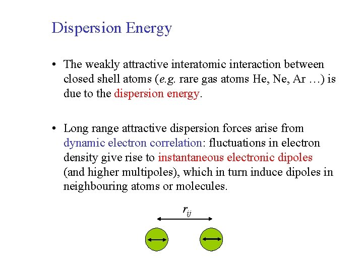 Dispersion Energy • The weakly attractive interatomic interaction between closed shell atoms (e. g.