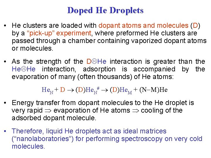 Doped He Droplets • He clusters are loaded with dopant atoms and molecules (D)