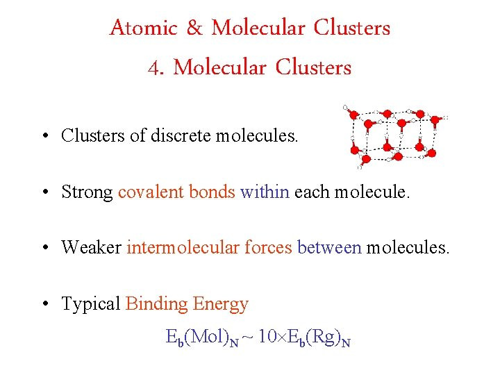 Atomic & Molecular Clusters 4. Molecular Clusters • Clusters of discrete molecules. • Strong