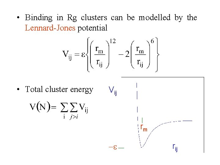 • Binding in Rg clusters can be modelled by the Lennard-Jones potential •