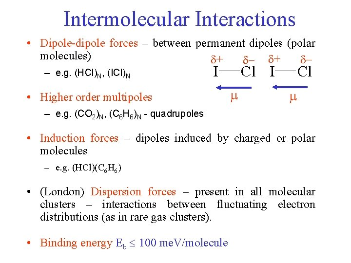 Intermolecular Interactions • Dipole-dipole forces – between permanent dipoles (polar molecules) + + –