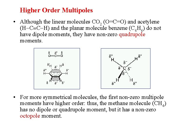 Higher Order Multipoles • Although the linear molecules CO 2 (O=C=O) and acetylene (H