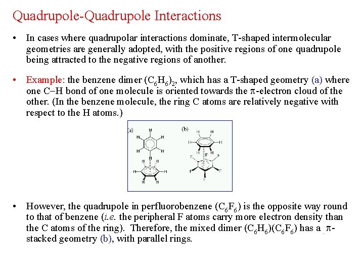Quadrupole-Quadrupole Interactions • In cases where quadrupolar interactions dominate, T-shaped intermolecular geometries are generally