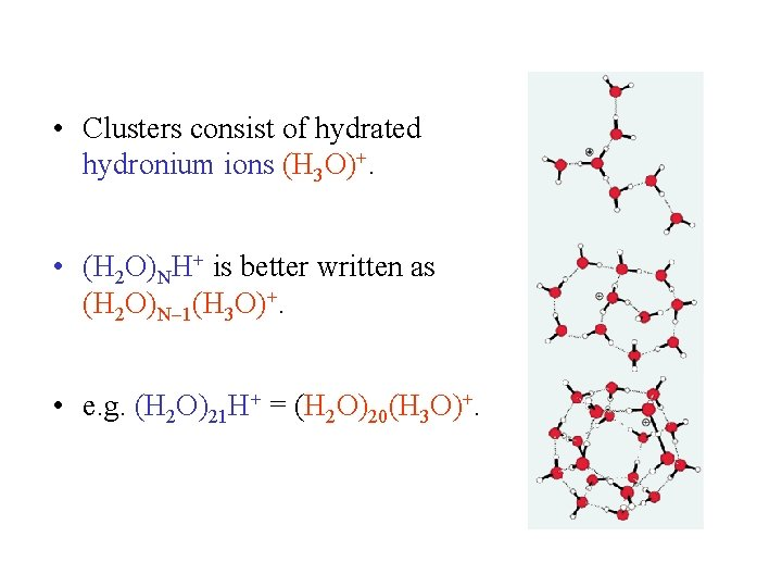 • Clusters consist of hydrated hydronium ions (H 3 O)+. • (H 2