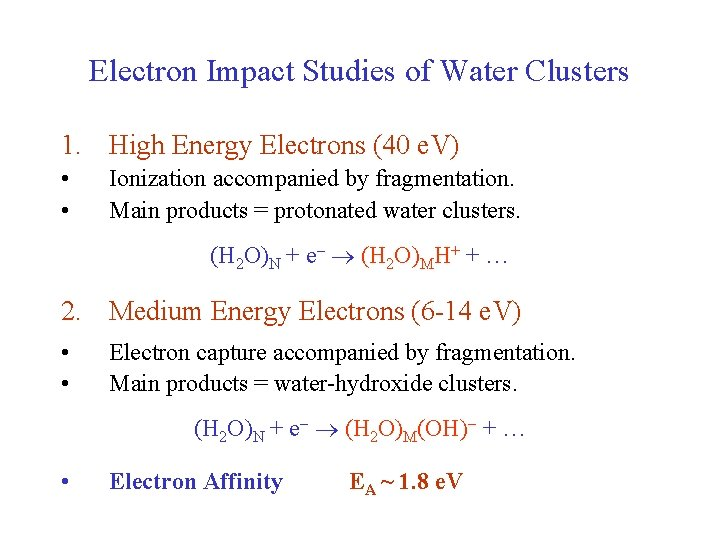 Electron Impact Studies of Water Clusters 1. High Energy Electrons (40 e. V) •