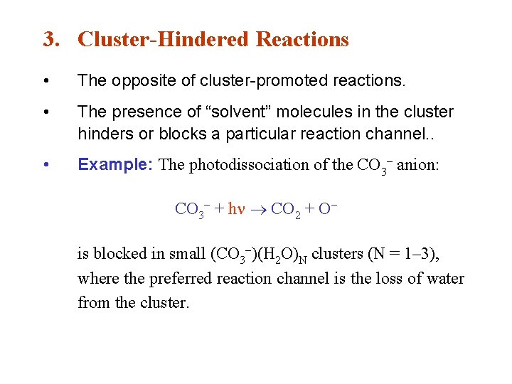 """3. Cluster-Hindered Reactions • The opposite of cluster-promoted reactions. • The presence of """"solvent"""""""