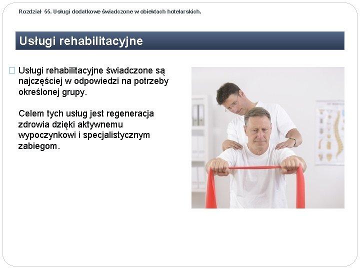 Rozdział 55. Usługi dodatkowe świadczone w obiektach hotelarskich. Usługi rehabilitacyjne � Usługi rehabilitacyjne świadczone