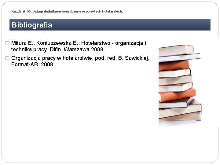 Rozdział 55. Usługi dodatkowe świadczone w obiektach hotelarskich. Bibliografia � Mitura E. , Koniuszewska