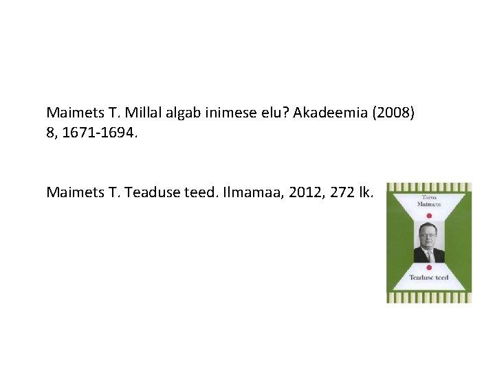 Maimets T. Millal algab inimese elu? Akadeemia (2008) 8, 1671 -1694. Maimets T. Teaduse