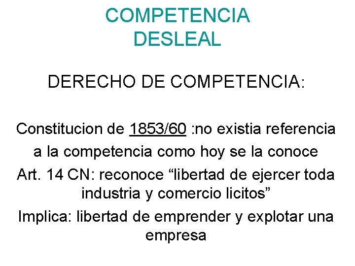 COMPETENCIA DESLEAL DERECHO DE COMPETENCIA: Constitucion de 1853/60 : no existia referencia a la