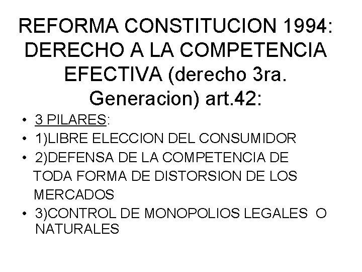 REFORMA CONSTITUCION 1994: DERECHO A LA COMPETENCIA EFECTIVA (derecho 3 ra. Generacion) art. 42: