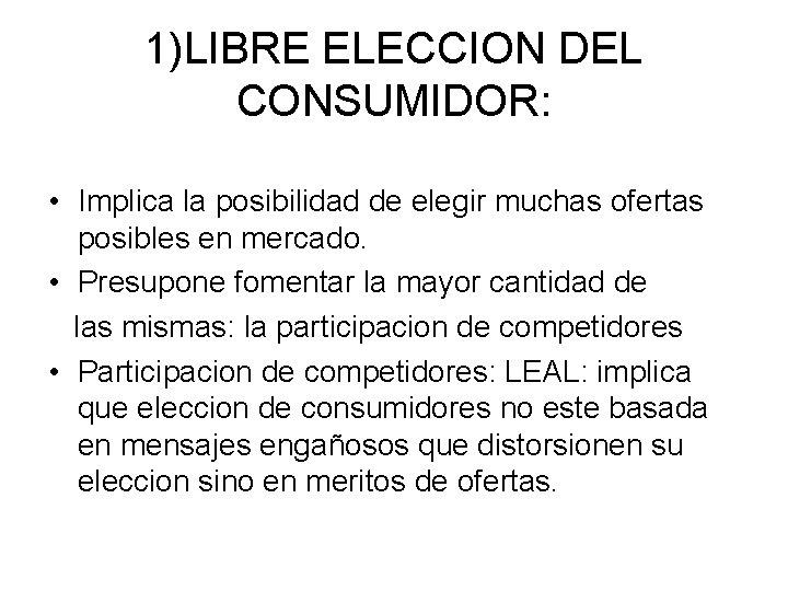 1)LIBRE ELECCION DEL CONSUMIDOR: • Implica la posibilidad de elegir muchas ofertas posibles en