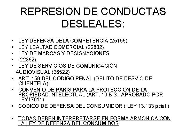 REPRESION DE CONDUCTAS DESLEALES: • • • LEY DEFENSA DELA COMPETENCIA (25156) LEY LEALTAD