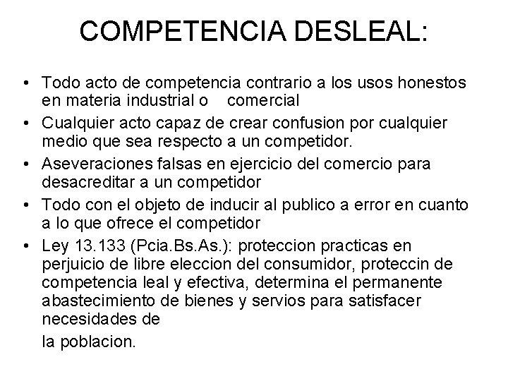 COMPETENCIA DESLEAL: • Todo acto de competencia contrario a los usos honestos en materia