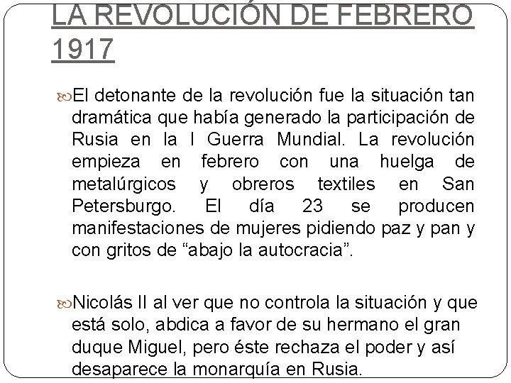 LA REVOLUCIÓN DE FEBRERO 1917 El detonante de la revolución fue la situación tan