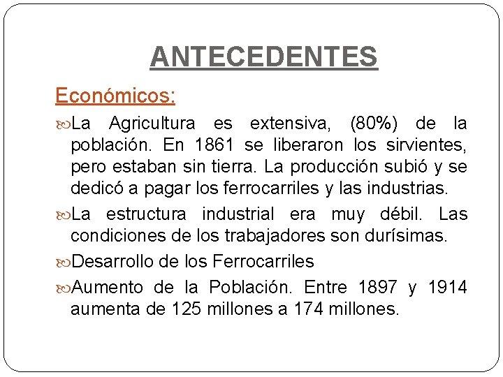 ANTECEDENTES Económicos: La Agricultura es extensiva, (80%) de la población. En 1861 se liberaron