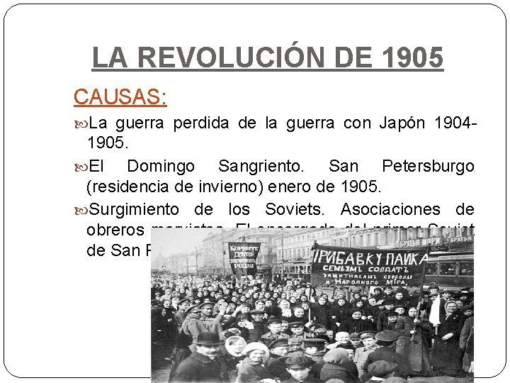 LA REVOLUCIÓN DE 1905 CAUSAS: La guerra perdida de la guerra con Japón 1904