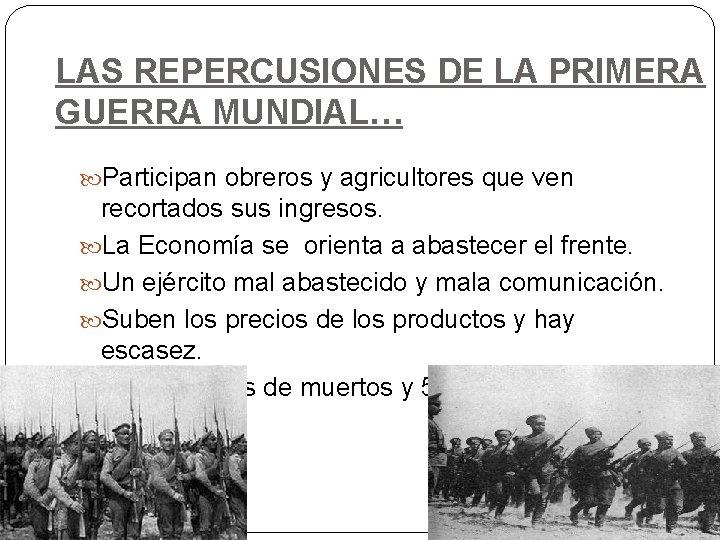 LAS REPERCUSIONES DE LA PRIMERA GUERRA MUNDIAL… Participan obreros y agricultores que ven recortados