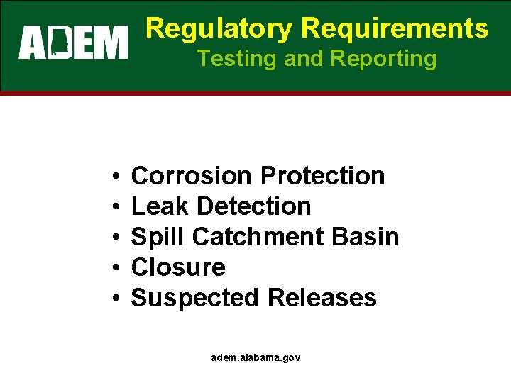 Regulatory Requirements Testing and Reporting • • • Corrosion Protection Leak Detection Spill Catchment