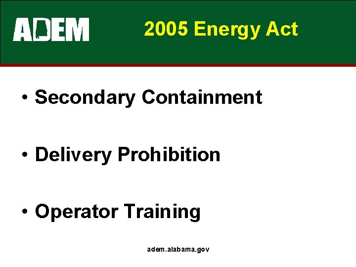 2005 Energy Act • Secondary Containment • Delivery Prohibition • Operator Training adem. alabama.