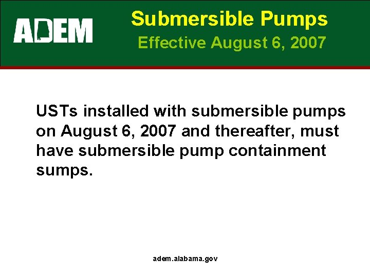 Submersible Pumps Effective August 6, 2007 USTs installed with submersible pumps on August 6,