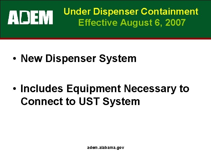 Under Dispenser Containment Effective August 6, 2007 • New Dispenser System • Includes Equipment