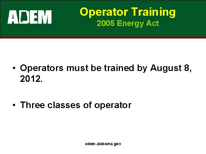 Operator Training 2005 Energy Act • Operators must be trained by August 8, 2012.