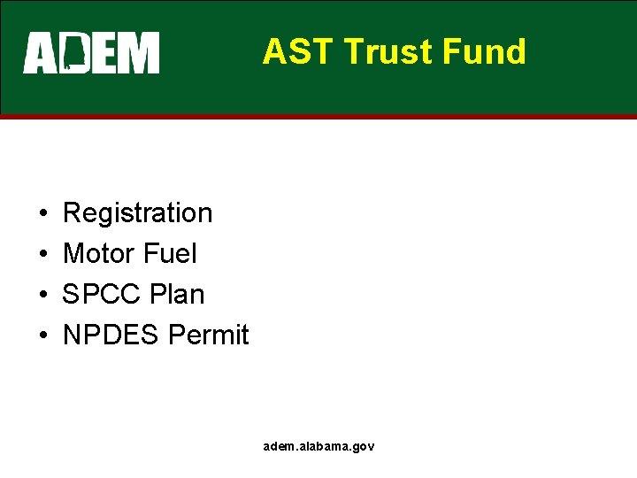 AST Trust Fund • • Registration Motor Fuel SPCC Plan NPDES Permit adem. alabama.