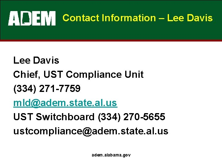 Contact Information – Lee Davis Chief, UST Compliance Unit (334) 271 -7759 mld@adem. state.