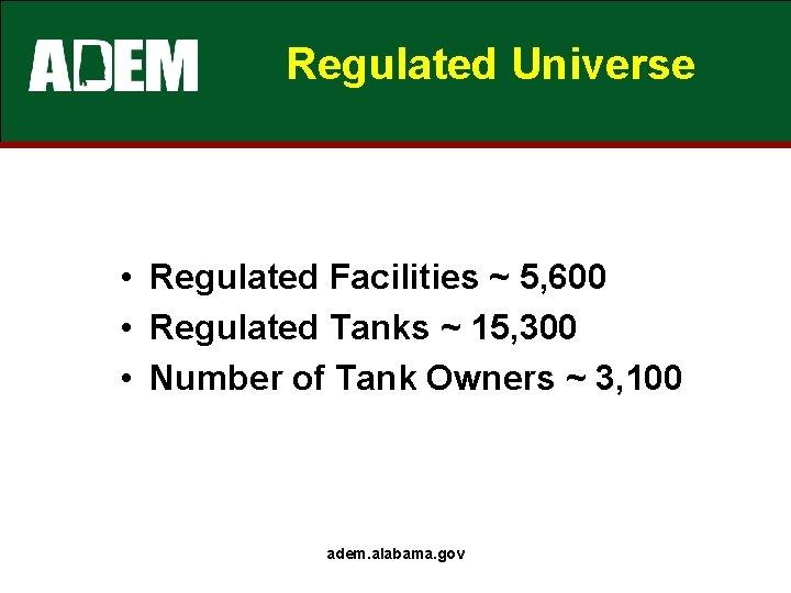 Regulated Universe • Regulated Facilities ~ 5, 600 • Regulated Tanks ~ 15, 300