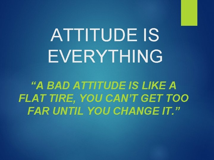 """ATTITUDE IS EVERYTHING """"A BAD ATTITUDE IS LIKE A FLAT TIRE, YOU CAN'T GET"""