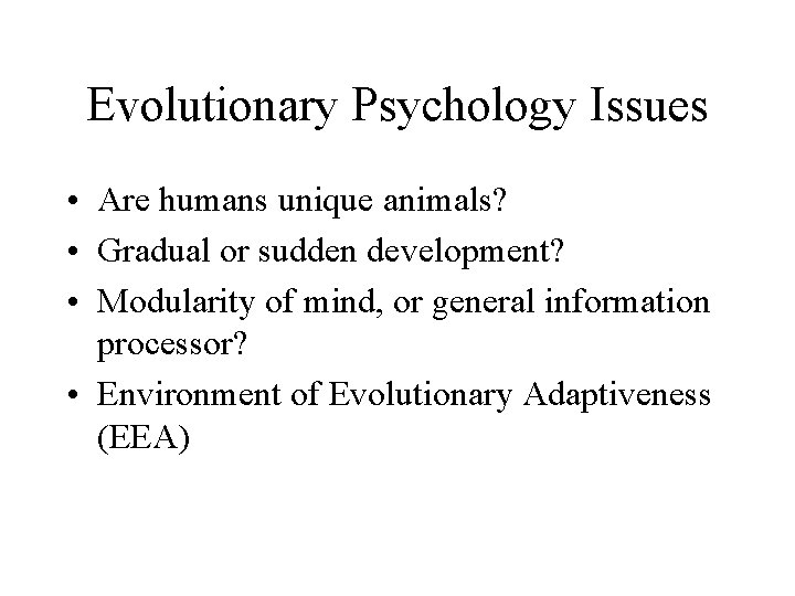 Evolutionary Psychology Issues • Are humans unique animals? • Gradual or sudden development? •