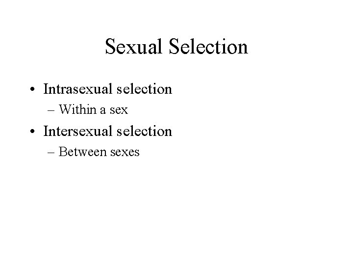 Sexual Selection • Intrasexual selection – Within a sex • Intersexual selection – Between