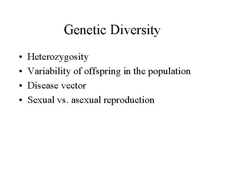 Genetic Diversity • • Heterozygosity Variability of offspring in the population Disease vector Sexual