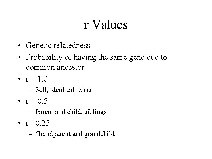 r Values • Genetic relatedness • Probability of having the same gene due to