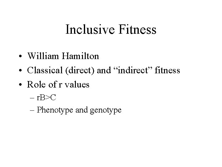 """Inclusive Fitness • William Hamilton • Classical (direct) and """"indirect"""" fitness • Role of"""