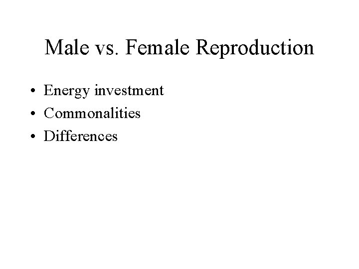 Male vs. Female Reproduction • Energy investment • Commonalities • Differences