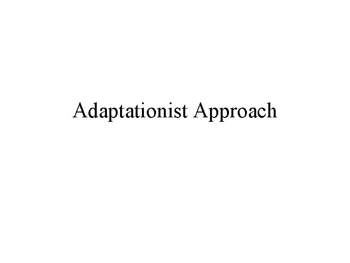 Adaptationist Approach
