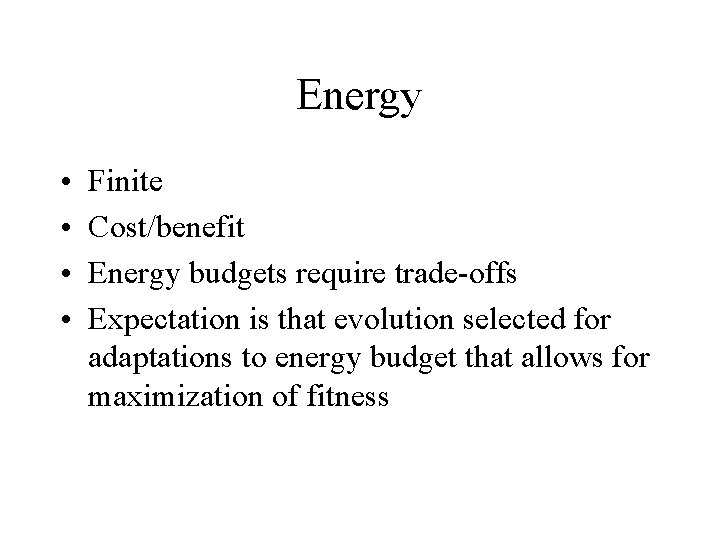 Energy • • Finite Cost/benefit Energy budgets require trade-offs Expectation is that evolution selected