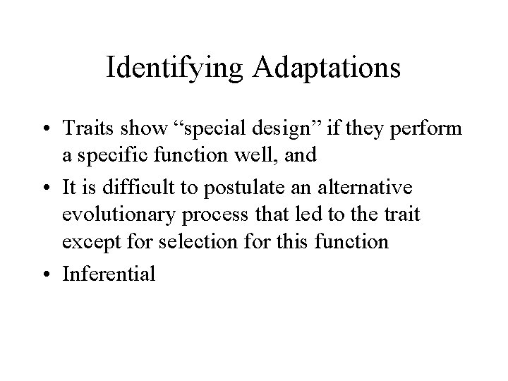 """Identifying Adaptations • Traits show """"special design"""" if they perform a specific function well,"""