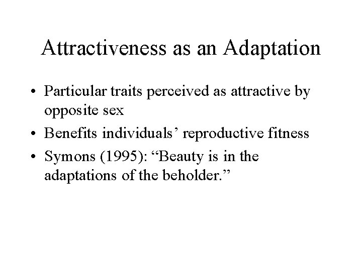 Attractiveness as an Adaptation • Particular traits perceived as attractive by opposite sex •