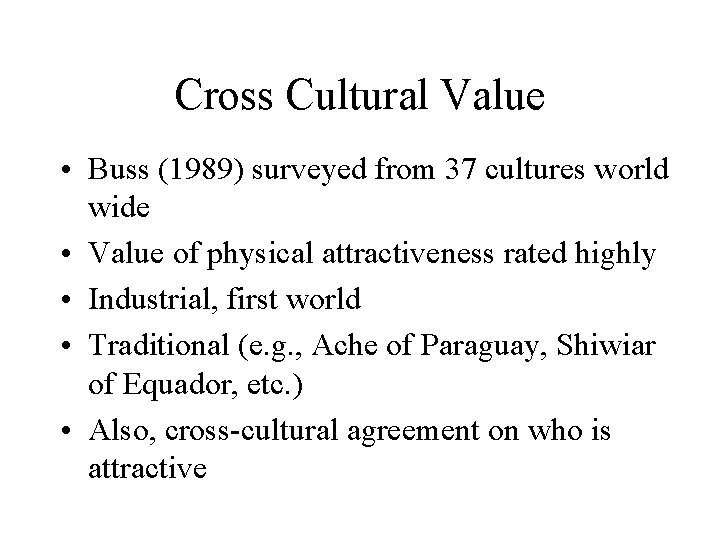 Cross Cultural Value • Buss (1989) surveyed from 37 cultures world wide • Value