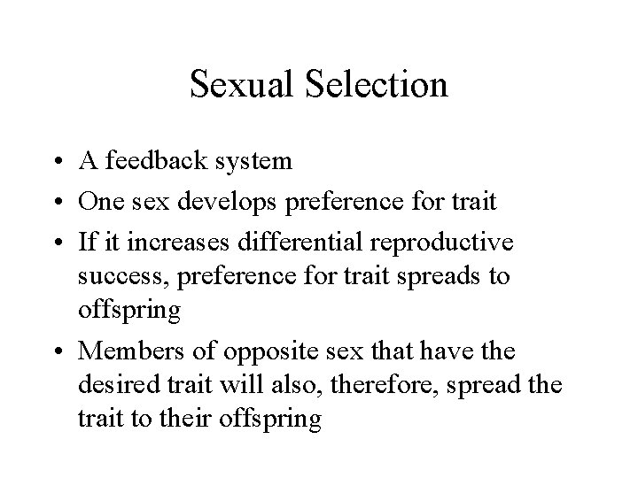 Sexual Selection • A feedback system • One sex develops preference for trait •